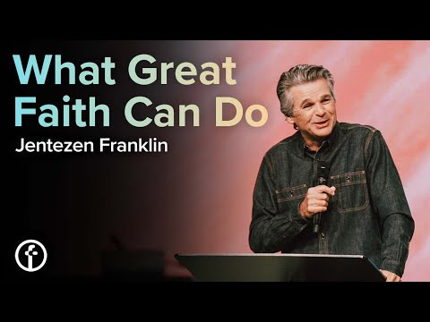 What Great Faith Can Do  Pastor Jentezen Franklin