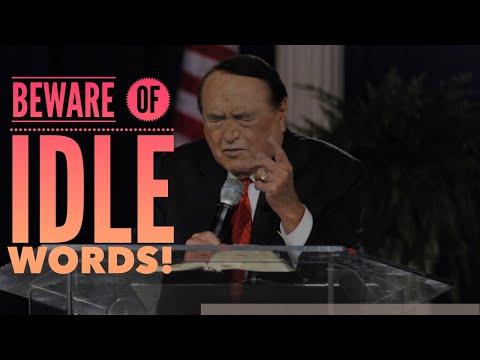 BEWARE OF IDLE WORDS!