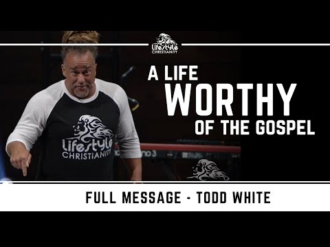 Todd White - A Life Worthy of the Gospel