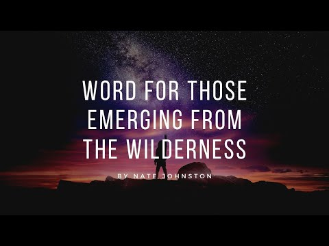 Word for those EMERGING from the wilderness