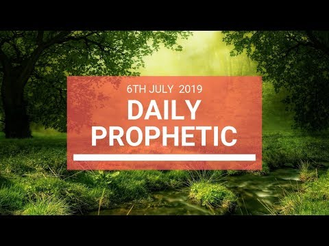 Daily Prophetic 6 July 2019 Word 6