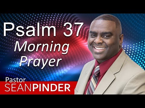 GOD IS FOR YOU -  PSALMS 37 - MORNING PRAYER  PASTOR SEAN PINDER