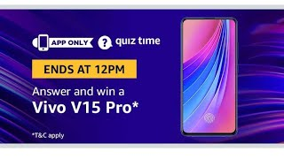 AMAZON QUIZ CONTEST ANSWERS TODAY TO WIN A VIVO V15 PRO SMARTPHONE FOR FREE