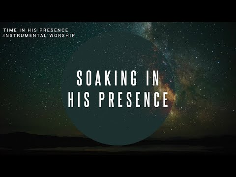 TIME IN HIS PRESENCE // Instrumental Worship Soaking in His Presence