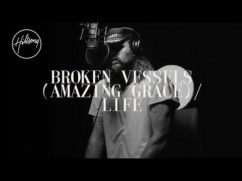 Broken Vessels (Amazing Grace) / Life - Hillsong Worship