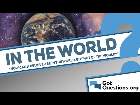 How can believers be in the world, but not of the world?