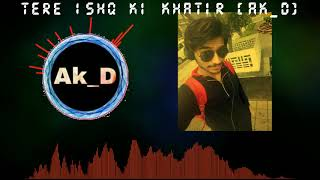 Tere Ishq ki Khatir - ak_d , Carnatic