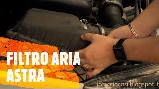 Sostituzione filtro aria Astra J 1.7 Dci 110 CV