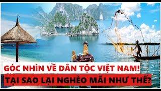 Góc nhìn về dân tộc Việt Nam | Tại sao chúng ta chưa giàu mạnh?