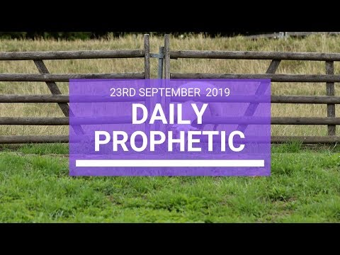Daily Prophetic 23 September 2019   Word 3