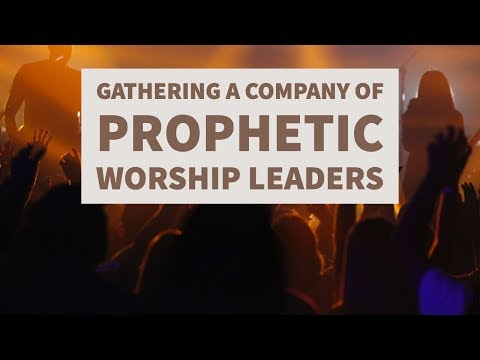 Gathering a Company of Prophetic Worship Leaders