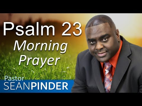 HE IS MY SHEPHERD - PSALMS 23 - MORNING PRAYER  PASTOR SEAN PINDER