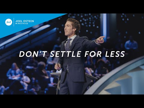 Don't Settle For Less  Joel Osteen