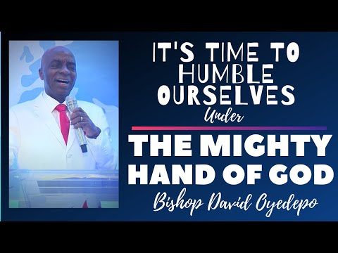 Bishop Oyedepo  It's Time To Humble Ourselves Under The Mighty Hand Of God
