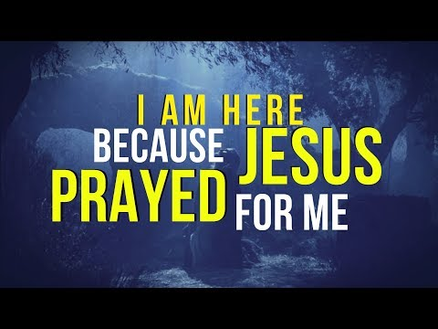 I Am Here Because Jesus Prayed For Me - Message ONLY