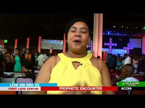 WATCH THE PROPHETIC ENCOUNTER, LIVE FROM TE FIRST LOVE CENTRE, ACCRA - GHANA.