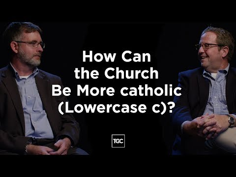 How the Church Can Be More catholic (Lowercase c)
