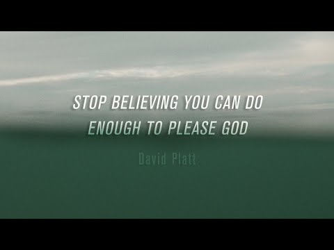 David Platt - Stop Believing You Can Do Enough to Please God