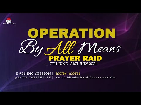 DOMI STREAM: OPERATION BY ALL MEANS  PRAYER RAID   EVENING SESSION  30,JULY 2021 FAITH TABERNACLE