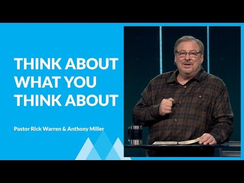 Why You Need To Think About What You Think About with Rick Warren & Anthony Miller