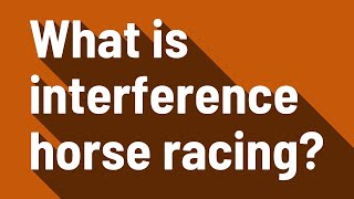 What is interference horse racing?
