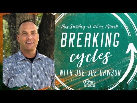 Roar Church Texarkana  Breaking Cycles  Part 2