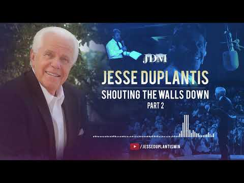 Shouting The Walls Down, Part 2  Jesse Duplantis