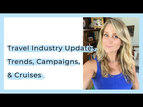Travel Industry Updates: Trends, Campaigns, & Cruises