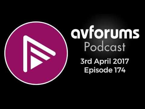AVForums Podcast: Episode 174 - 3rd April 2017
