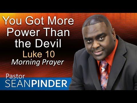 YOU GOT MORE POWER THAN THE DEVIL - LUKE 10 - MORNING PRAYER  PASTOR SEAN PINDER