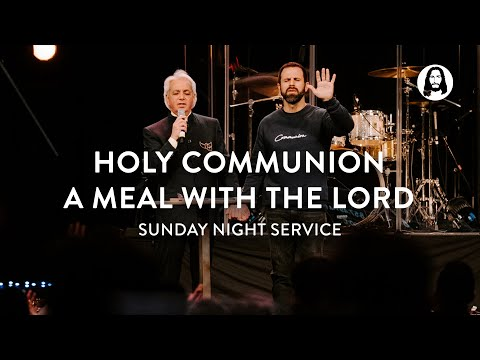 Holy Communion - A Meal with The Lord  Sunday Night Service