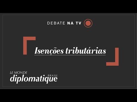 Isenções tributárias - Programa Le Monde Diplomatique Brasil #27