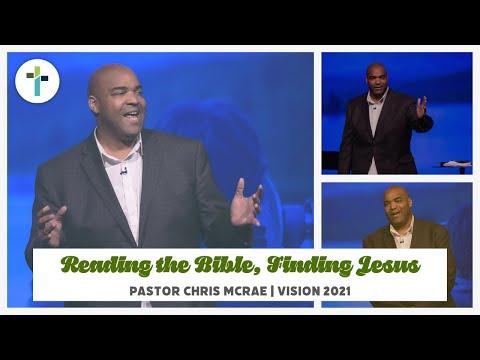 Reading the Bible, Finding Jesus  Vision 2021  Pastor Chris McRae  Sojourn Church Carrollton TX