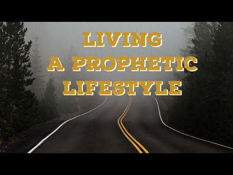 Walking in a Prophetic Lifestyle