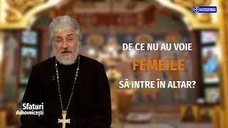 Sfaturi Duhovnicesti. De ce nu au voie femeile sa intre in altar? (22 11 2017)
