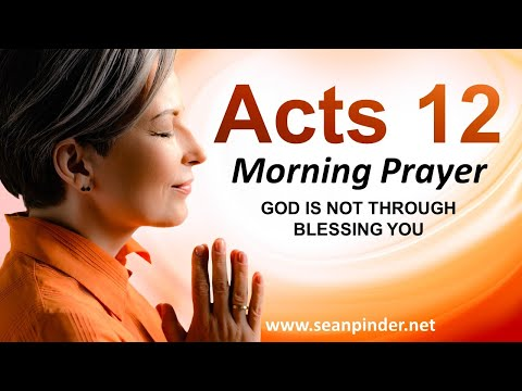 Acts 12 - God is Not Through BLESSING You - Morning Prayer