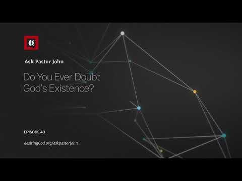 Do You Ever Doubt Gods Existence? // Ask Pastor John