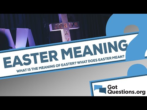 What is the meaning of Easter?