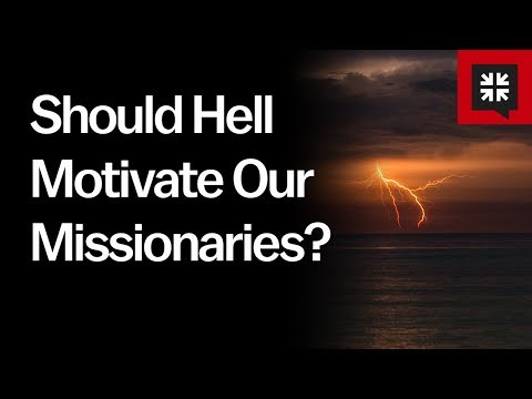 Should Hell Motivate Our Missionaries? // Ask Pastor John