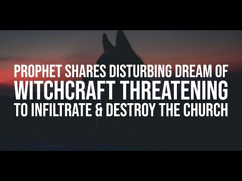 Prophet Shares Disturbing Dream of Witchcraft Threatening to Infiltrate & Destroy the Church