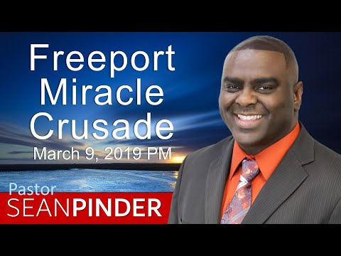 FREEPORT MIRACLE CRUSADE MARCH 9, 2019 - EVENING SERVICE - BIBLE PREACHING  PASTOR SEAN PINDER
