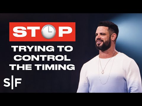Stop Trying To Control The Timing  Steven Furtick