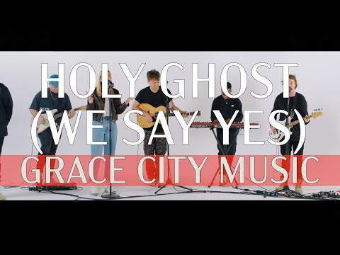 Holy Ghost (We Say Yes) (feat. Bobby Walker) - Grace City