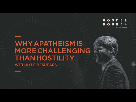 Kyle Beshears  Why Apatheism Is More Challenging than Hostility  Gospel Bound