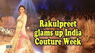 Rakulpreet glams up India Couture Week Day