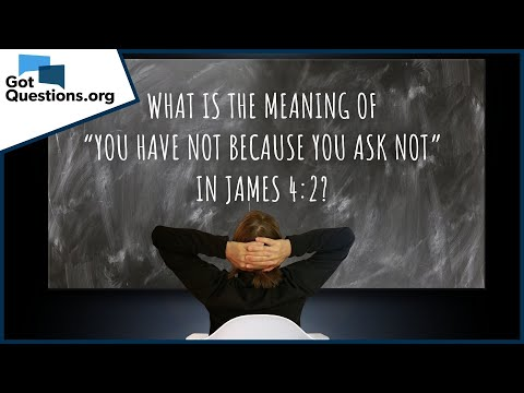 What is the meaning of you have not because you ask not in James 4:2?  GotQuestions.org