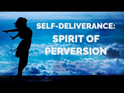 Deliverance from the Spirit of Perversion  Self-Deliverance Prayers