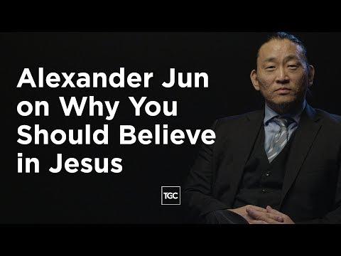 Alexander Jun on Why You Should Believe in Jesus
