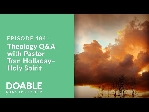 Episode 184: Theology Q and A w Pastor Tom Holladay  Holy Spirit