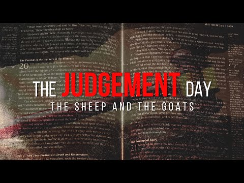 THE JUDGEMENT DAY  The Sheep and the Goats